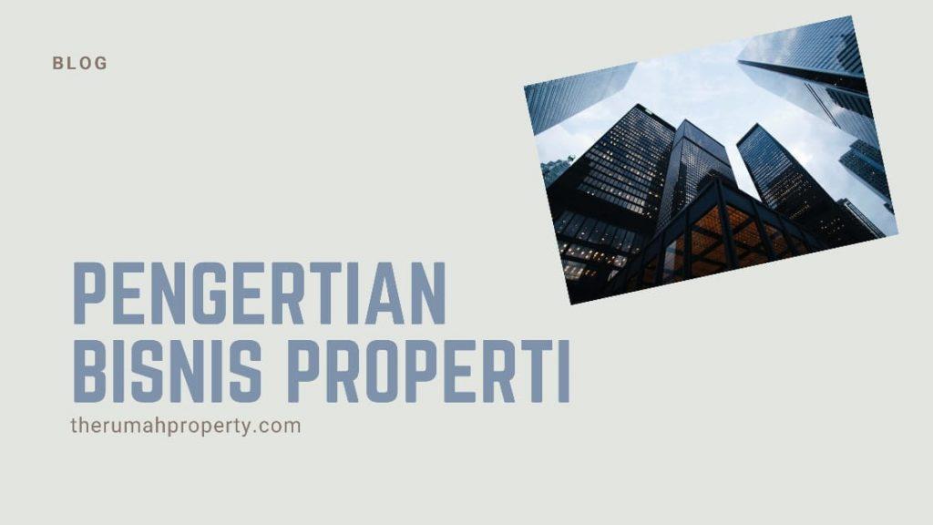 pengertian bisnis properti dan keuntungan menjalankannya